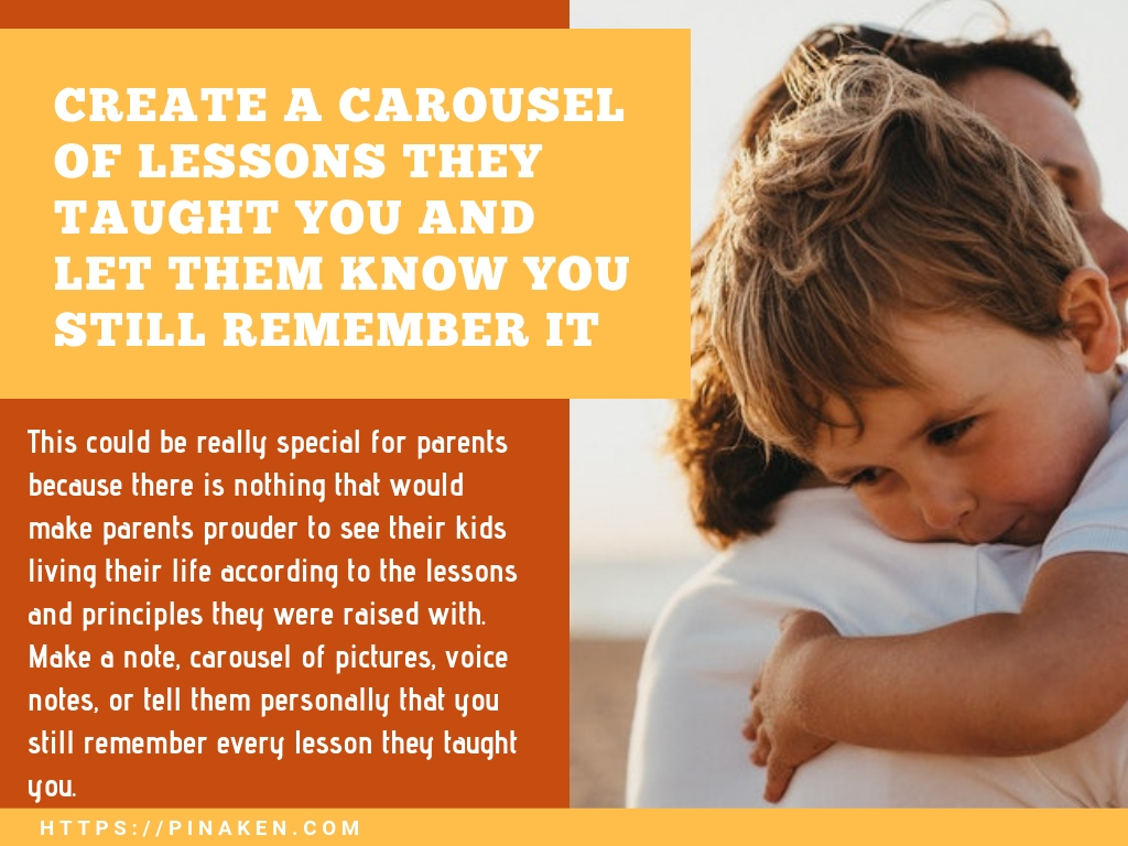 CREATE A CAROUSEL OF LESSONS THEY TAUGHT YOU AND LET THEM KNOW YOU STILL REMEMBER IT