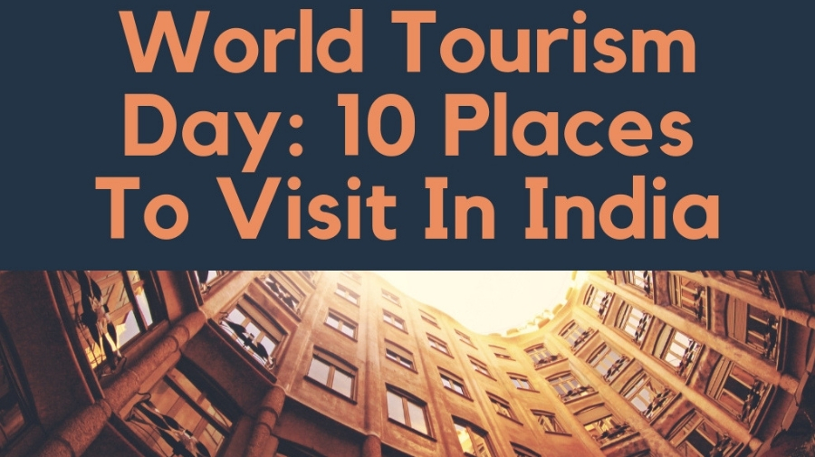 World Tourism Day_ 10 Places To Visit In India