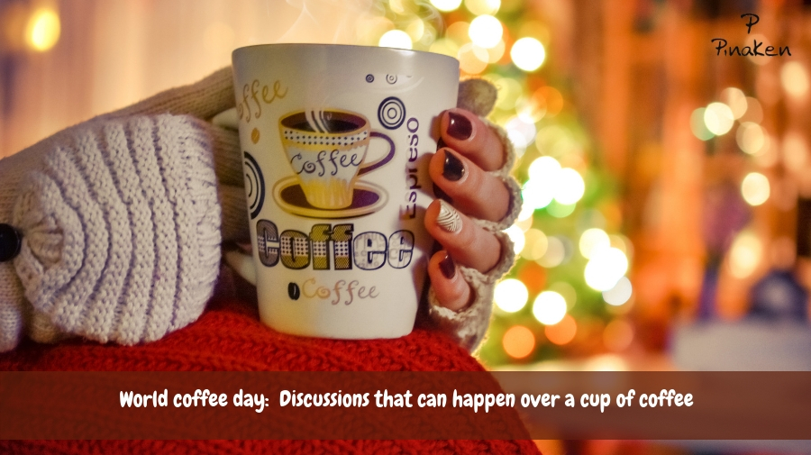 World coffee day_ Discussions that can happen over a cup of coffee