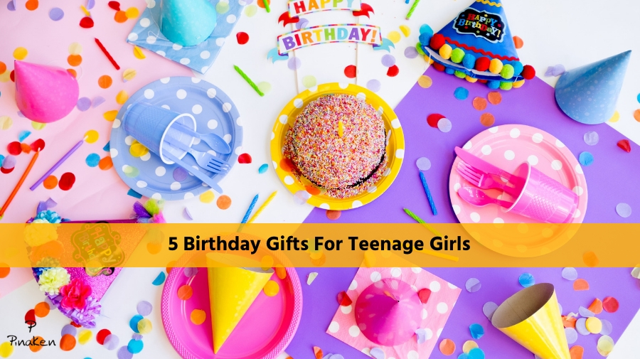5 Birthday Gifts For Teenage Girls