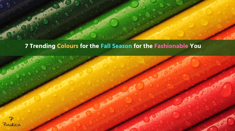 7 Trending Colours for the Fall Season for the Fashionable You (1)