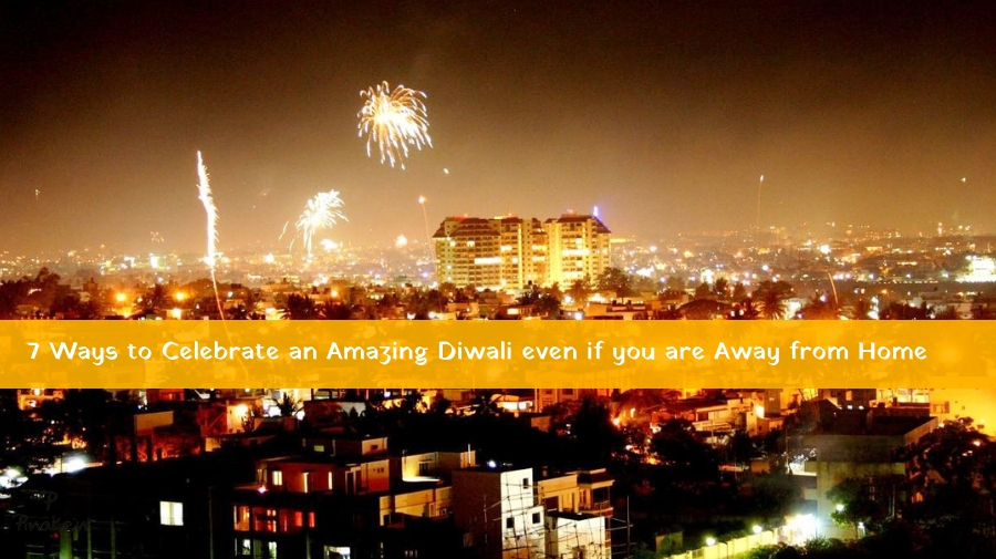 7 Ways to Celebrate an Amazing Diwali even if you are Away from Home