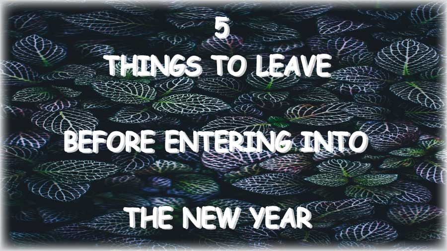 5 things to leave behind before entering the new year